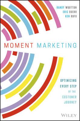 Moment Marketing: Optimizing Every Step of the Customer Journey (Hardback)