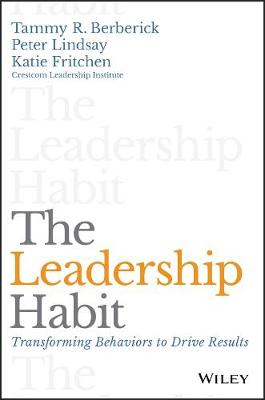 The Leadership Habit: Transforming Behaviors to Drive Results (Hardback)