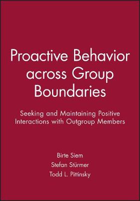 Proactive Behavior across Group Boundaries: Seeking and Maintaining Positive Interactions with Outgroup Members - Journal of Social Issues (JOSI) (Paperback)