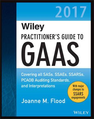 Wiley Practitioner's Guide to GAAS 2017: Covering all SASs, SSAEs, SSARSs, and Interpretations - Wiley Regulatory Reporting (Paperback)