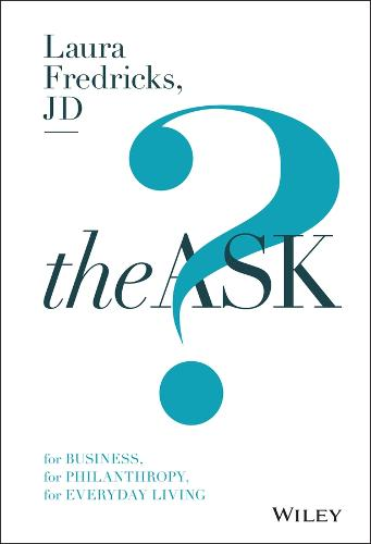 The Ask: For Business, For Philanthropy, For Everyday Living (Hardback)