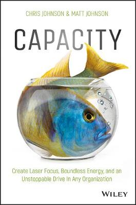 Capacity: Create Laser Focus, Boundless Energy, and an Unstoppable Drive In Any Organization (Hardback)