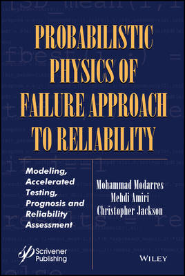 Probabilistic Physics of Failure Approach to Reliability: Modeling, Accelerated Testing, Prognosis and Reliability Assessment - Performability Engineering Series (Hardback)
