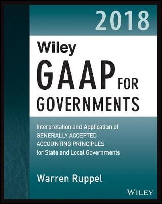 Wiley GAAP for Governments 2018: Interpretation and Application of Generally Accepted Accounting Principles for State and Local Governments (Paperback)