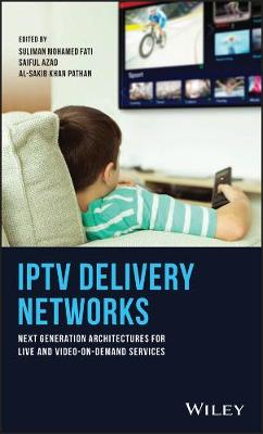 IPTV Delivery Networks: Next Generation Architectures for Live and Video-on-Demand Services (Hardback)
