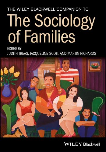 The Wiley Blackwell Companion to the Sociology of Families - Wiley Blackwell Companions to Sociology (Paperback)