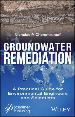 Groundwater Remediation: A Practical Guide for Environmental Engineers and Scientists (Hardback)