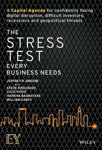 The Stress Test Every Business Needs: A Capital Agenda for Confidently Facing Digital Disruption, Difficult Investors, Recessions and Geopolitical Threats (Hardback)