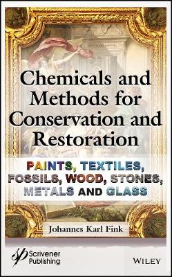 Chemicals and Methods for Conservation and Restoration: Paintings, Textiles, Fossils, Wood, Stones, Metals, and Glass (Hardback)