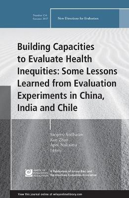 Building Capacities to Evaluate Health Inequities: Some Lessons Learned from Evaluation Experiments in China, India and Chile: New Directions for Evaluation, Number 154 - J-B PE Single Issue (Program) Evaluation (Paperback)