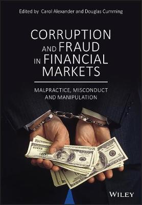 Corruption and Fraud in Financial Markets: Malpractice, Misconduct and Manipulation (Hardback)