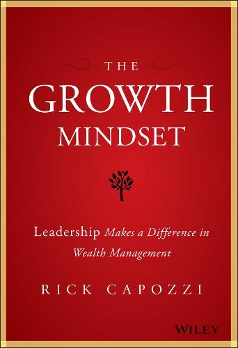 The Growth Mindset: Leadership Makes a Difference in Wealth Management (Hardback)