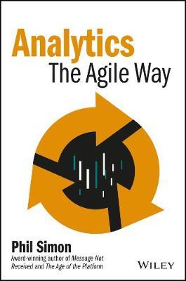 Analytics: The Agile Way - Wiley and SAS Business Series (Hardback)
