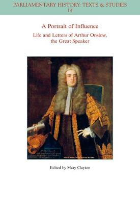 A Portrait of Influence: Life and Letters of Arthur Onslow, the Great Speaker - Parliamentary History Book Series (Paperback)