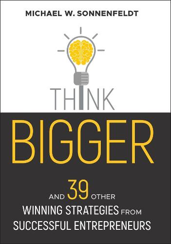 Think Bigger: And 39 Other Winning Strategies from Successful Entrepreneurs - Bloomberg (Hardback)