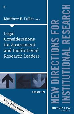 Legal Considerations for Assessment and Institutional Research Leaders: New Directions for Institutional Research, Number 172 - J-B IR Single Issue Institutional Research (Paperback)