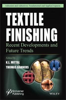 Textile Finishing: Recent Developments and Future Trends - Adhesion and Adhesives: Fundamental and Applied Aspects (Hardback)