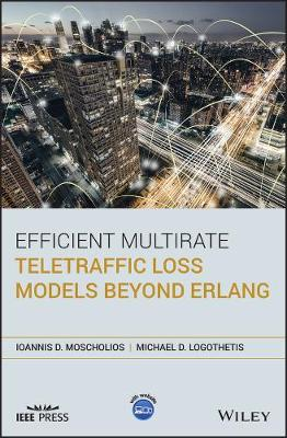 Efficient Multirate Teletraffic Loss Models Beyond Erlang - Wiley - IEEE (Hardback)