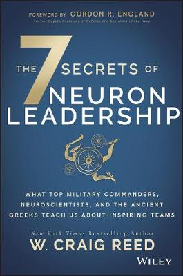 The 7 Secrets of Neuron Leadership: What Top Military Commanders, Neuroscientists, and the Ancient Greeks Teach Us about Inspiring Teams (Hardback)