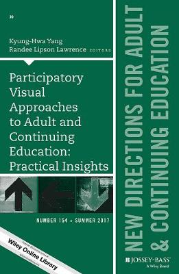 Participatory Visual Approaches to Adult and Continuing Education: Practical Insights: New Directions for Adult and Continuing Education, Number 154 - J-B ACE Single Issue Adult & Continuing Education (Paperback)
