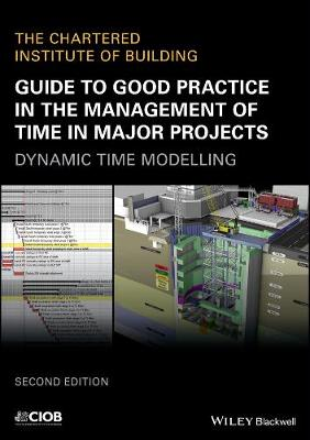 Guide to Good Practice in the Management of Time in Major Projects: Dynamic Time Modelling (Paperback)