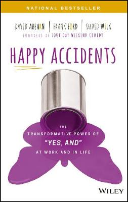 "Happy Accidents: The Transformative Power of ""YES, AND"" at Work and in Life (Hardback)"