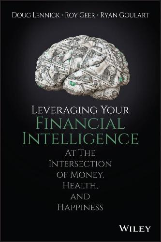 Leveraging Your Financial Intelligence: At the Intersection of Money, Health, and Happiness (Hardback)