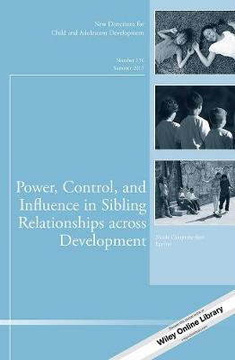 Power, Control, and Influence in Sibling Relationships across Development: New Directions for Child and Adolescent Development, Number 156 - J-B CAD Single Issue Child & Adolescent Development (Paperback)