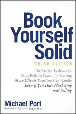 Book Yourself Solid: The Fastest, Easiest, and Most Reliable System for Getting More Clients Than You Can Handle Even if You Hate Marketing and Selling (Paperback)