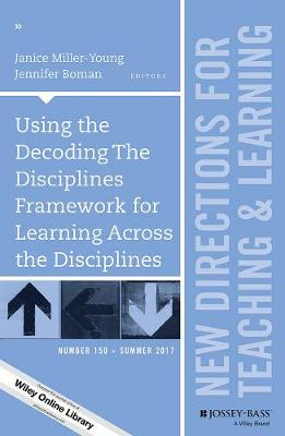 Using the Decoding The Disciplines Framework for Learning Across the Disciplines: New Directions for Teaching and Learning, Number 150 - J-B TL Single Issue Teaching and Learning (Paperback)
