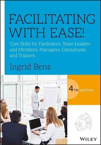 Facilitating with Ease!: Core Skills for Facilitators, Team Leaders and Members, Managers, Consultants, and Trainers (Paperback)