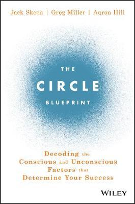 The Circle Blueprint: Decoding the Conscious and Unconscious Factors that Determine Your Success (Hardback)