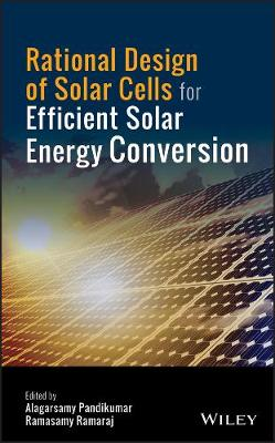 Rational Design of Solar Cells for Efficient Solar Energy Conversion (Hardback)