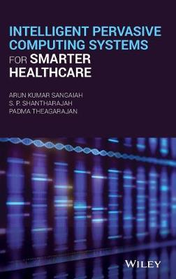 Intelligent Pervasive Computing Systems for Smarter Healthcare (Hardback)