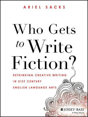 Who Gets to Write Fiction?: Rethinking Creative Writing in 21st Century English Language Arts (Paperback)