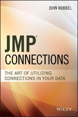 JMP Connections: The Art of Utilizing Connections In Your Data - Wiley and SAS Business Series (Hardback)