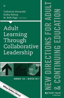 Adult Learning Through Collaborative Leadership: New Directions for Adult and Continuing Education, Number 156 - J-B ACE Single Issue Adult & Continuing Education (Paperback)