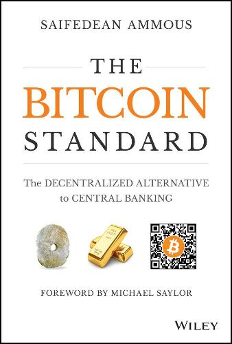 The Bitcoin Standard: The Decentralized Alternative to Central Banking (Hardback)