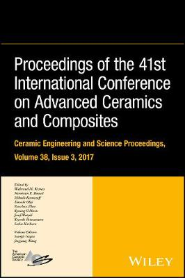 Proceedings of the 41st International Conference on Advanced Ceramics and Composites - Ceramic Engineering and Science Proceedings (Hardback)