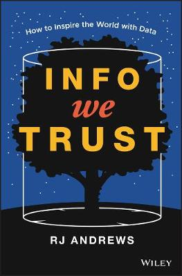 Info We Trust: How to Inspire the World with Data (Hardback)
