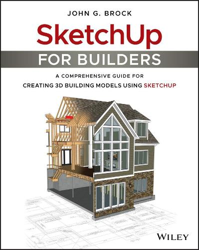 SketchUp for Builders: A Comprehensive Guide for Creating 3D Building Models Using SketchUp (Paperback)
