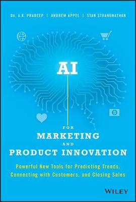 AI for Marketing and Product Innovation: Powerful New Tools for Predicting Trends, Connecting with Customers, and Closing Sales (Hardback)