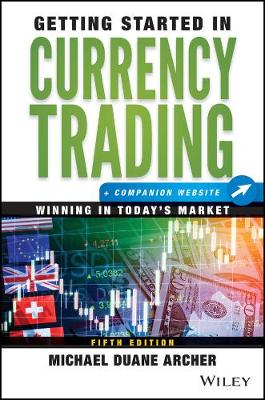 Getting Started in Currency Trading: Winning in Today's Market + Companion Website - Getting Started In... (Paperback)