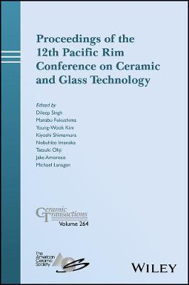 Proceedings of the 12th Pacific Rim Conference on Ceramic and Glass Technology; Ceramic Transactions, Volume 264 - Ceramic Transactions Series (Hardback)
