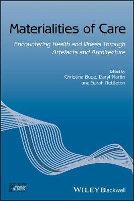 Materialities of Care: Encountering Health and Illness Through Artefacts and Architecture - Sociology of Health and Illness Monographs (Paperback)
