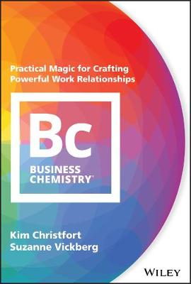 Business Chemistry: Practical Magic for Crafting Powerful Work Relationships (Hardback)