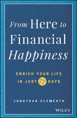 From Here to Financial Happiness: Enrich Your Life in Just 77 Days (Hardback)