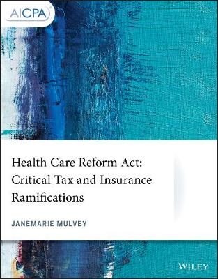 Health Care Reform Act: Critical Tax and Insurance Ramifications - AICPA (Paperback)