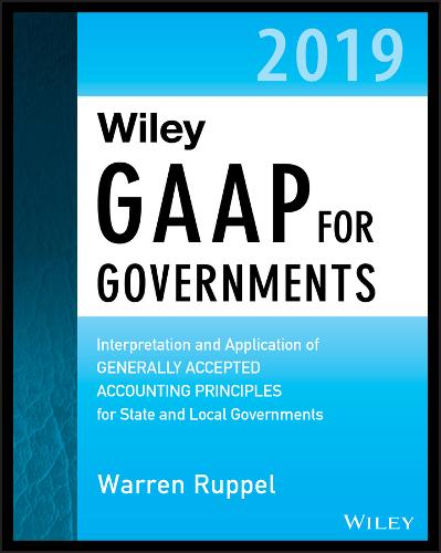 Wiley GAAP for Governments 2019: Interpretation and Application of Generally Accepted Accounting Principles for State and Local Governments (Paperback)