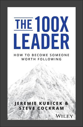 The 100X Leader: How to Become Someone Worth Following (Hardback)